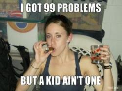 (via GOT 99 PROBLEMS, BUT A DAUGHTER AIN'T ONE | Casey Anthony | Troll Meme Generator)