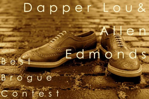 "Dapper Lou x Allen Edmonds contest. ""The  Brogue is a classic men's shoe that's essential to every man's  wardrobe.   So, Allen Edmonds & I want to give one Dapper Lou reader  a complimentary pair of shoes to celebrate this timeless style.        To enter the contest:    Send 1 photo to Ludget@DapperLou.com showing us how you style your brogues.   The Winner will  be chosen by Dapper Lou based on creativity and presentation and will  receive a  pair of Allen Edmonds shoes of their choice from the Allen Edmonds online shop.     The contest runs from Tuesday, November 22nd through Friday, December 2nd.  No late entries will be accepted.     If you have any questions, please feel free to email Ludget@DapperLou.com  Good Luck and may the best brogue win! "" I didn't enter but I know some of you may want to."