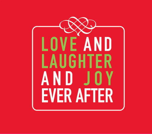 Love and laughter and joy ever after <3