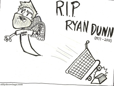 "Today MTV is premiering ""A Tribute to Ryan Dunn"", and apparently this drawing is going to be part of it. So tune in, if you have MTV (I don't). It's sure to be some great Ryan footage and lots of memories. and maybe even a silly drawing. RIP RYAN DUNN 1977-2011"