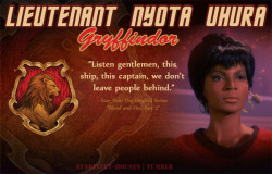 Starfleet-Houses » Lieutenant Nyota Uhura: Strong, steadfast, fiercely loyal to ship and crew, and independent, Uhura tends to be the more subtle Gryffindor type. However, she does have pride in her heritage and her abilities, as well as determination and the will to follow Kirk to every corner of the galaxy, learn from him and have the same eagerness for doing the right thing.