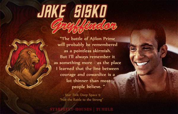starfleet-houses:  Starfleet-Houses » Jake Sisko: A storyteller with a taste for adventure. Jake Sisko has the courage to break the mould his father had set for him and follow his dreams, enjoying sensational literature, snooping to find the best information, getting up to no good wit his friend Nog, and taking risks in order to get the best. He's also the type of intellectual like his father, and learns a lot about life, courage, tenacity and determination on his years aboard Deep Space Nine. He is sorted into Gryffindor.