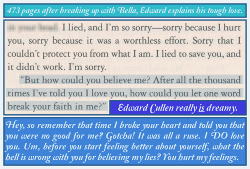 jadelyn:  Edward Cullen is a flat-out abusive partner, and there is a whole set of movies *glorifying* him as The Ideal Man.  Sick, sick, sick.  +1