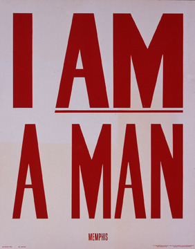 I Am a Man, poster from the Memphis sanitation workers strike, 1968 Source: The Arts at UMBC