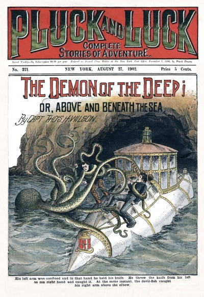 "mudwerks:  1902 - The Demon Of The Deep! (by clotho98)  ""The Demon Of The Deep! or, Above And Beneath The Sea"" published in the August 27, 1902 issue of Pluck And Luck magazine."