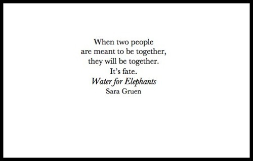 yanilavigne:  More quotes here..  Water for Elephants…