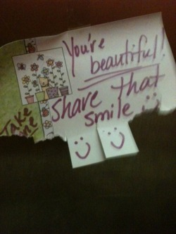Make someone's day brighter by writing cute phrases on sticky notes and leaving them in public places ie bathrooms, car windows, books, elevators, etc. You are worth loving just because of who you are!