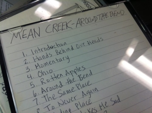 "album: Mean Creek ""Around The Bend"" CD-Rreleased: February 2007, sometime between Chris & Aurore and Mean Creek blowing the eff up. why I am listening to this: Because it rules, and ""Hands Behind Our Heads"" still holds up.  initial thought: This band is all growns up now. fun fact: When this came out, I was writing for Spin, and I called Mean Creek ""country core,"" kinda as a goof, after I saw them at Axis with Straylight Run. They never let me forget it. they were in the Phoenix: More Mp3 of the Week treatment, February 2007. Carly Carioli wrote: Chris Keene  and Aurore Ounjian were kicking around town as an indie-folk duo  called, in true Damon & Naomi fashion, Chris & Aurore. But  lately they've been fleshing out their songs with a full band, and  they've rechristened themselves MEAN CREEK. Their debut, Around the Bend (on Boston-based Clubhouse Records), finds them filling out Dylan-esque  roots-rock ballads with boy-girl harmonies that hark back to the heyday  of mid-'90s post-grunge pop. Yes, that's pretty much the bass line from  the Beatles' ""Taxman"" in ""Hands Behind Our Heads,"" and not even Dando  and Hatfield could've swooned more sweetly in the chorus.  _MM"