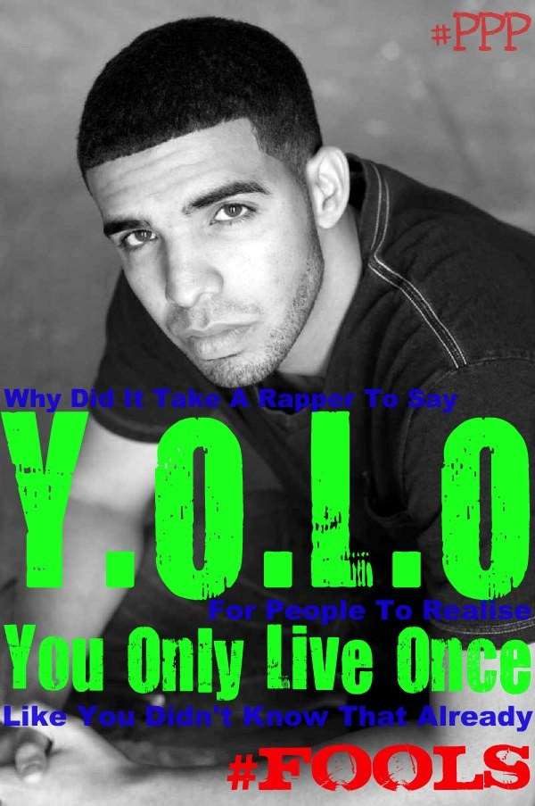 shadia-kemeria:  Why did it take a rapper to say 'YOLO' for people to realise you only live once, like you didn't know that already Fools :) #Peri-PeriProductions