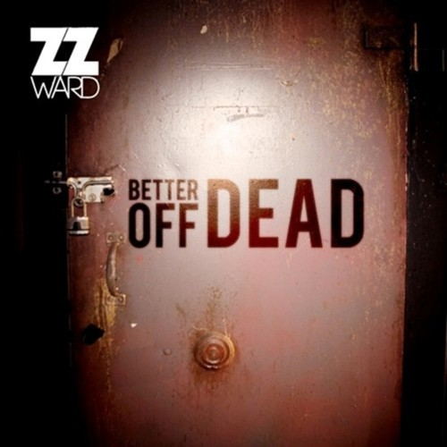 ZZ Ward - Better Off Dead