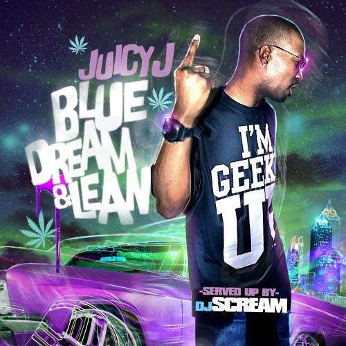 Juicy J - Blue Dream & Lean (Mixtape, 2011) Uncle Juicy stays trippy with features from Wiz Khalifa, Spaceghostpurrp, and ASAP Rocky, among other blog favorites.