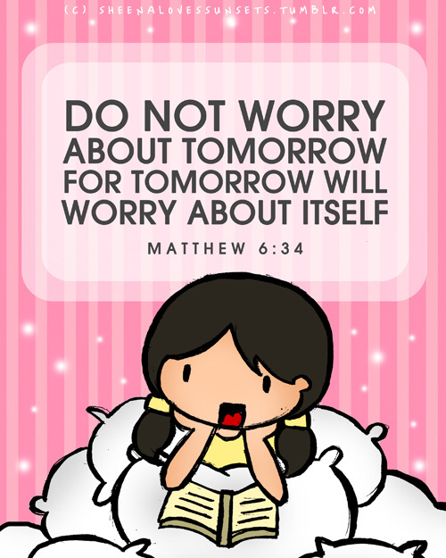 "sheenalovessunsets:  ""Don't worry about tomorrow, for tomorrow will worry about itself"" (Matt 6:34) For all your worry-warts out there! Stop worrying! You're not in control of everything, God is! But I guess the questions is, do you know God enough for you to really truly trust Him? If the answer is no, don't worry! I've got good news! God wants to have a relationship with you! Wanna know how? Check this out!"