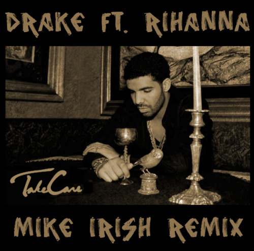 Drake - Take Care ft. Rihanna (Mike Irish Remix)