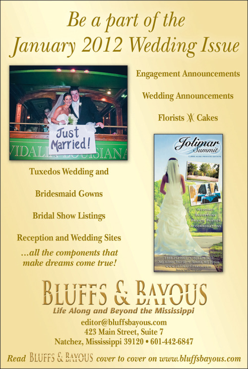Be a part of our January 2012 Wedding issue! Promote your wedding-industry business! Include your wedding or engagement! This is the one issue you don't want to miss, premiering our 2012 publishing year! Call our office today to reserve your AD space or wedding announcement!