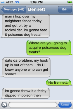 textsfrombennett:  Bennett and I discuss dog bites.  As a Rockwilder owner…I did bookmark this blog. :)
