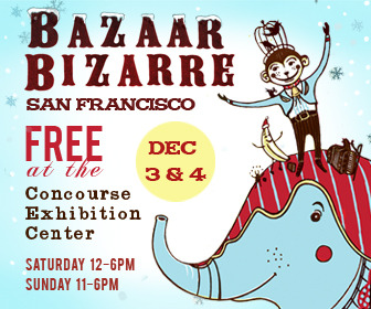 BAZAAR BIZARRE SF HOLIDAY SHOW THIS WEEKEND!