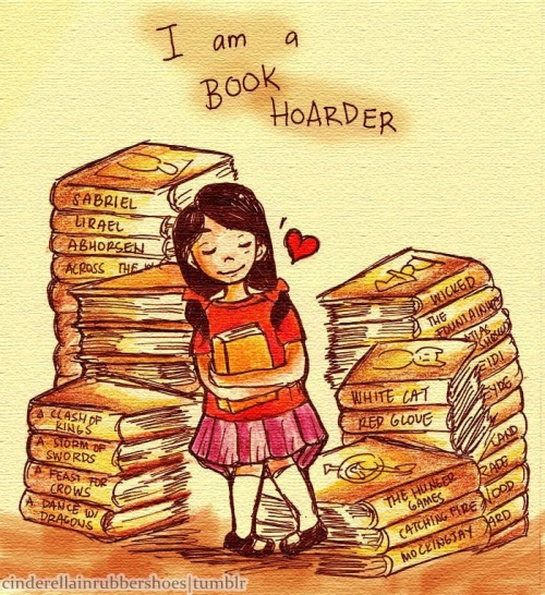 "cinderellainrubbershoes:  Confession: I'm a book hoarder. Even if I have a to-read tower wobbling in the corner of the room and a stack of un-reads on my study table, I can't control myself—I'll still buy more. The tug of bookstores is just irresistible, and it's almost a rarity to find my bag sans a new novel and my purse still full at the end of the day. My first solution is to leave excess money at home whenever I'm going out, so as not to further ruin my already messy budget plan. Sometimes I cut my allowance so I won't be tempted to purchase brand new books. Then all of a sudden I'll feel the insistent magnetism of the nearest secondhand bookshops, full of titles cheap enough not take a huge chunk of the meager money I allowed myself to have for a day. I'll hear a wicked little voice saying something like, ""Look, look, book sale! What's another twenty pesos off your pocket? Who knows, you might find that rare book you've been hunting for quite a while now!"" Poof! I'm back to square one. Even if I don't find that rare book, I'll still be marching out the shop with a new novel in my hand. I just can't help it. It's like a sickness or an addiction or something. LOL."
