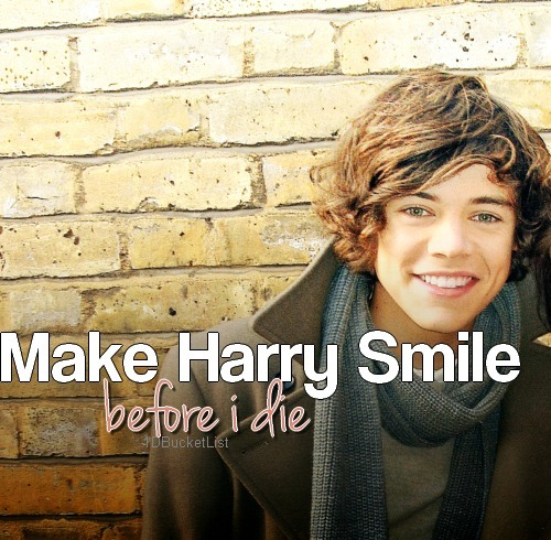 make Harry Styles smile before i die.