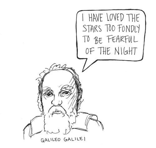 I've loved the stars too fondly to be fearful of the night - Galileo Galilei
