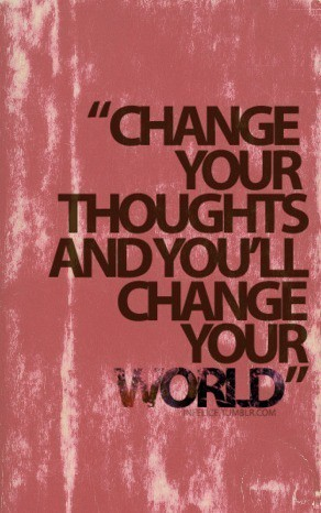 Change your thoughts & you can do ANYTHING.