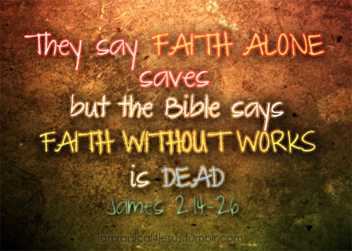"True saving ""Faith"" causes Works."