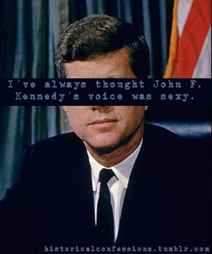 I've always thought John F. Kennedy's voice was sexy.