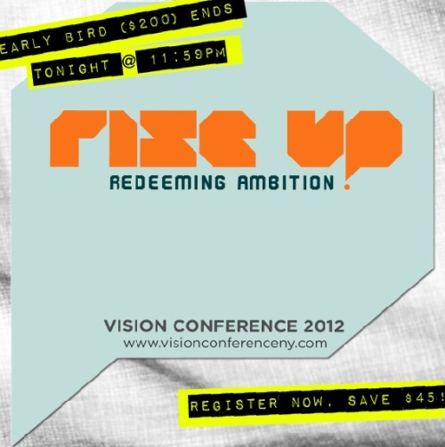12/4 Vision Conference Early Bird Registration ends TONIGHT at 11:59pm!!!!  Get $45 off the walk-in price! :)  HURRAYYYYYYY!!!!!!!!  Register now at http://www.visionconferenceny.com!
