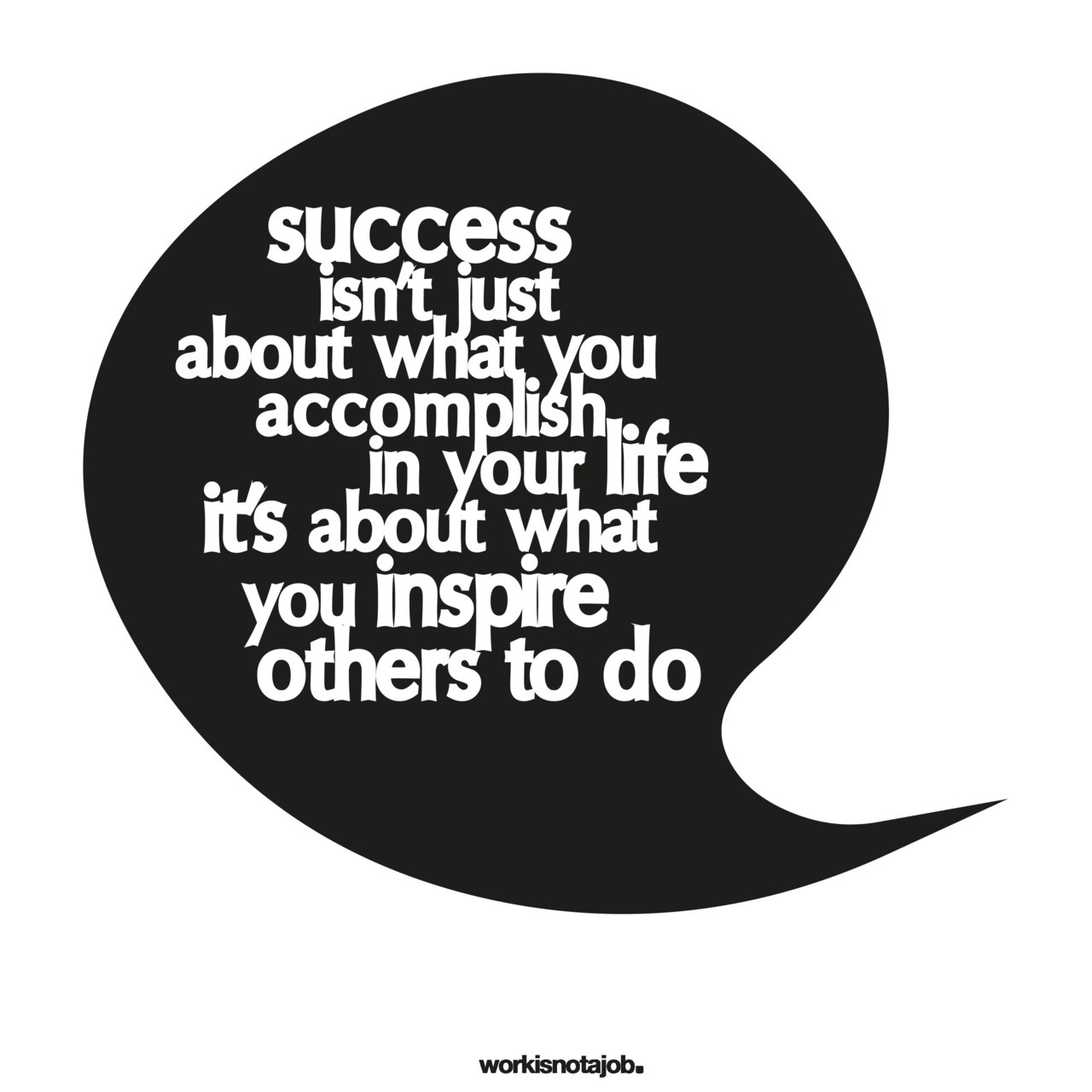 Success isn't just about what you accomplish in your life. It's about what you inspire others to do. http://www.facebook.com/workisnotajob