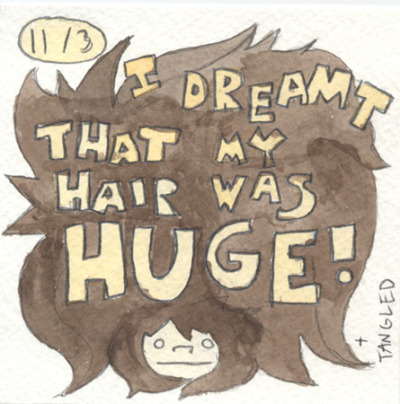 One of the daily comics I've been making for my mom. I had this weird dream that my hair was really long. It's already pretty long in real life, but I gave myself a huge rat's nest for comedic effect. :D