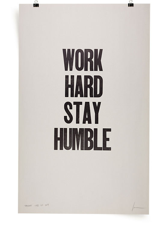 Work Hard Stay Humble— sir, yes sir.