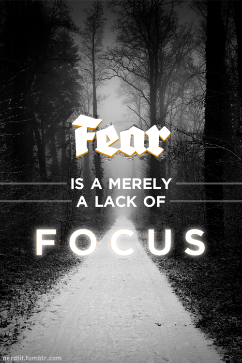 FEAR is merely a lack of FOCUS.  After an unplanned hiatus, enjoy. Photo from Andywon.