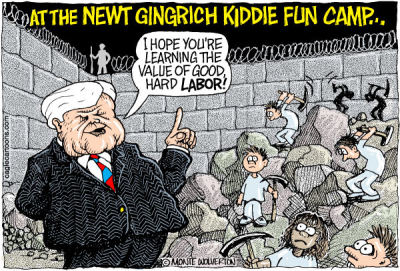 "cartoonpolitics:  News that Republican hopeful Newt Gingrich thinks child labor laws are ""truly stupid,"" and 'poor kids' have no 'work ethic' (rich kids, of course, are familiar with working their fingers to the bone in Newts world) and should be put to work as school janitors. Truly, the GOP presidential debate has been beyond parody.  What…?"