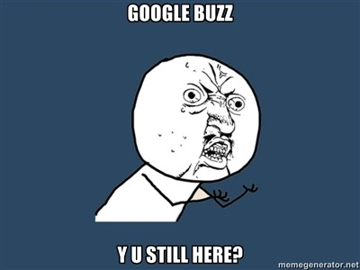 Google Buzz Y U still here?