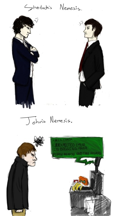 snarkydarko:  naydshiko:  Nemesises. Nemesees? Nemesisi? Either way, I'm having waaaaay too much fun on finals week. Sherlock has Mycroft, and Watson has…The Chip-and-Pin Machine. I'm with him on the state of those thing's evilness however. I think Crowley did it. I do believe that John is about 534654 times more irritated with the machine than Sherlock ever would be with Mycroft. This does raise an interesting theory: By the rules of Tropes and Fandom, because the Machine and John are enemies, there is someone, out there, somewhere, that has shipped John with the Chip-and-Pin Machine. (If you've written/will write that fanfic, do share. I'll do a free commish for whoever does,)  So I loved doing this fanart peice. Did it when I first got into sherlock and some genius out there actually wrote a fic for it and everything. So now it's sorta my OTP. Unintentionally. And purely because it's cracked and so am I.