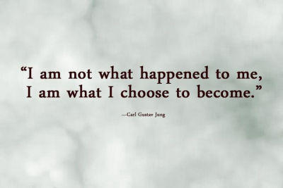 I am not what happened to me, I am what I chose to become
