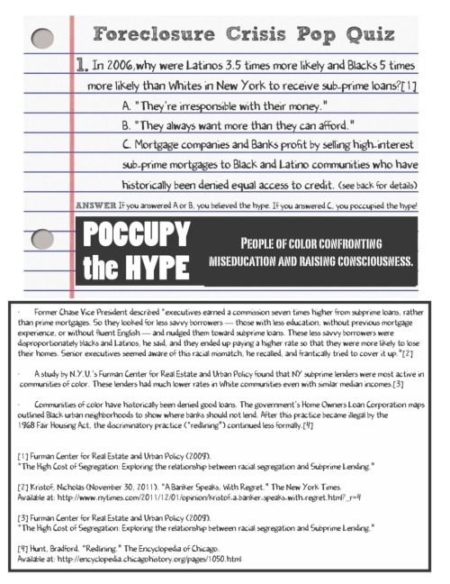 poccupythehype:     Foreclosure Crisis Pop Quiz We are infobombing this flyer at the OWS D6 event today (Occupy Wall St, December 6th action against foreclosures)! Spread the word / Spread the link! CLICK HERE to download and share flyer!