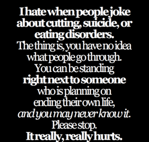 """People who cut should just fucking kill themselves. They should just finish it like a fuckin man and just die."""