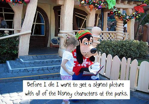 """Before I die I want to get a signed picture with all of the Disney characters at the parks."" -Anonymous"