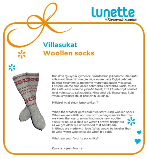 When the weather gets colder we start using woolen socks. When we were little and saw soft packages under the tree, we knew that our grandmas had made new woolen socks for us. As a child we weren't always happy but as we got older we understood that handmade knittings are made with love. What would be lovelier than to wear warm woolen socks when it's cold? What are your favorite socks like?