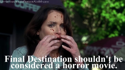 """Final Destination shouldn't be considered an horror movie."""