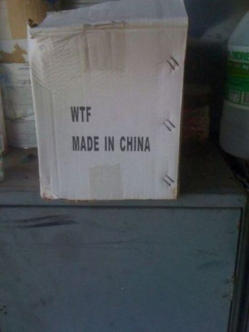 WTF Made In China  80% of the WTFs usually come from some asian country.