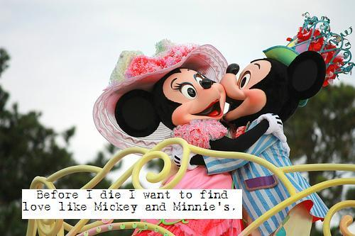"""Before I die I want to find love like Mickey and Minnie's."" -Anonymous"