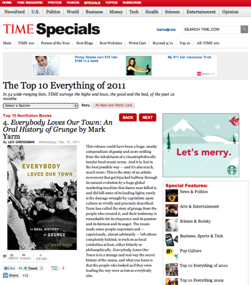 Everybody Loves Our Town: An Oral History of Grunge is No. 4 on Time magazine's Top 10 Nonfiction Books of 2011 list! Read critic Lev Grossman's write-up here.What, you haven't read it yet? North Americans, buy ELOT at Amazon, Barnes & Noble or Indiebound; U.K. residents, buy it at Amazon.co.uk or Waterstones.com.