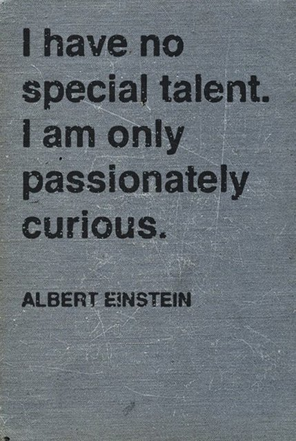 Albert Einstein - I have no special talents. I am only passionately curious #innovation #in #science #quote #education #tech