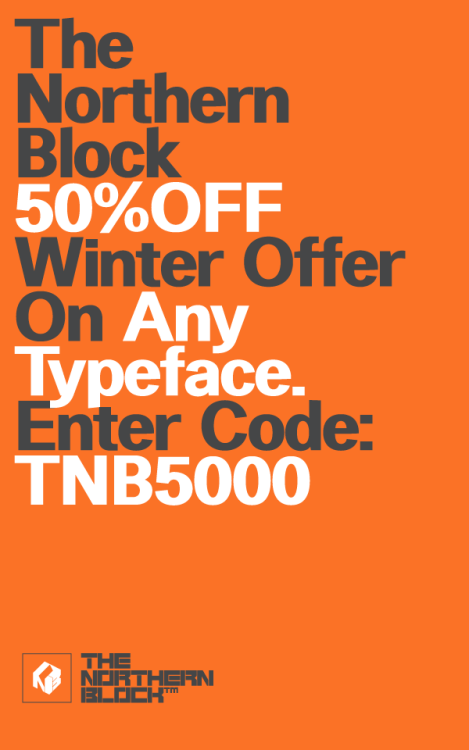 50% OFF all typefaces from The Northern Block Foundry.  Please enter the code: TNB5000 OFFER Ends 31/12/2011