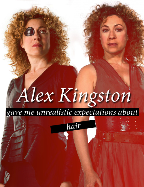 Alex Kingston gave me unrealistic expectations about hair.