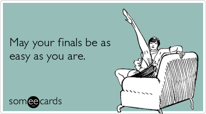 Good luck on finals.