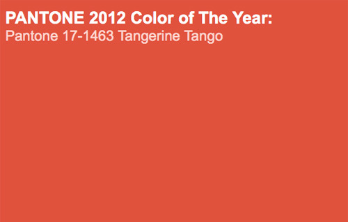"karenh:  PANTONE 17-1463 Tangerine Tango, ""Color of the Year for 2012""  ""…Over the past several years, orange has grown in popularity and  acceptance among designers and consumers alike. A provocative  attention-getter, Tangerine Tango is especially appealing in men's and  women's fashion…"" —press release"