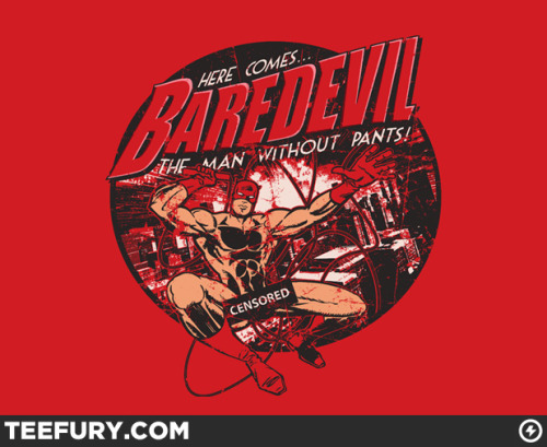 #MashUp Time: #Daredevil & #exibitionism … haha … = #Baredevil The Man Without Pants… #Censored via @TeeFury About the artist  Sgelenter Tell us a bit about this design. Have you ever had one of those dreams where you show up to work or school and you forgot to put your pants on? http://www.teefury.com/archive/1424/Baredevil/