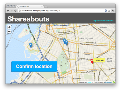 "civiccommons:  ""Shareabouts is a mapping app for crowd sourcing, taking our recent work on the NYCDOT bike share map in a new direction. Shareabouts will have a simple, fun interface that makes it easy to add your voice to the map: suggest a location, add a comment, support other suggestions and share locations with your friends and neighbors. Shareabouts gets out of the way, letting you focus on getting points on the map. Behind the scenes, it's a Rails app running on PostGIS spatial database, with a nice mapping front end. And behind all that, the real powerhouse of Julia and Andy. We have some core design concepts in mind for Shareabouts: Mobile is important, especially in lower-income and under-represented communities. Shareabouts needs to have a terrific experience on a mobile device.  Your crowdsourced mapping website should look great, tweaked just how you like it. Skinnability matters.  Open311 standards will be in Shareabouts' DNA, so you can use it as a front-end for all sorts of civic apps.  Translations should be easy. Shareabouts will be a good fit, whether you want to say ""Suggest a bike rack location"" or ""共有自転車置場がどこにあったらいいかな"" .  Like many projects in their early days, there's not much to look at yet. But as you know if you're a follower of the open source way, being completely open from day zero is the Right Approach. We're just getting going on something that we hope will be a pretty exciting project, and we want you on board from the very start of the journey. Here's a list of ways you can get involved. Most importantly, what do you want Shareabouts to do? Tell us! Check out the pipeline of work we've got planned, and join our developer mailing list. Please kick the tires on our dev server, and dig into the project on Github. And stay tuned…"" (via Hello, Shareabouts 